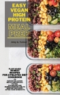 Easy Vegan HIGH Protein Meal Prep: Plant-based NO MEAT Recipes for Athletes Diet Cookbook to Choose Balanced Meals and Snacks to Fuel You Before and D Cover Image