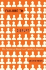 Failure to Disrupt: Why Technology Alone Can't Transform Education Cover Image
