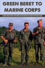 Green Beret To Marine Corps: A Must-read Story For People Who Never Has Seen War First Hand: Green Beret Training Cover Image