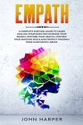 Empath: A Complete Survival Guide to Learn Healing Strategies For Increase Your Energy, Restore Your Health, Control Your Emot Cover Image