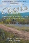 Charla: An Ordinary Woman with Faith in an Extraordinary God Cover Image