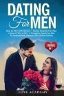Dating for Men (3 Books in 1): How to Flirt with Women + Dating Essential for Men + How to Text a Girl: A Complete Guide for Men To Approaching Women Cover Image