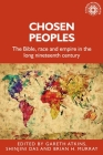 Chosen Peoples: The Bible, Race and Empire in the Long Nineteenth Century (Studies in Imperialism #190) Cover Image