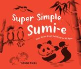 Super Simple Sumi-e: Easy Asian Brush Painting for All Ages Cover Image
