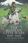 The 'russian' Civil Wars, 1916-1926: Ten Years That Shook the World Cover Image