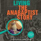 Living the Anabaptist Story: A Guide to Early Beginnings with Questions for Today Cover Image