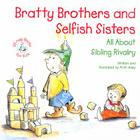 Bratty Brothers and Selfish Sisters: All about Sibling Rivalry Cover Image