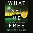 What Set Me Free (the Story That Inspired the Major Motion Picture Brian Banks): A True Story of Wrongful Conviction, a Dream Deferred, and a Man Rede Cover Image