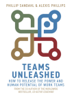 Teams Unleashed: How to Release the Power and Human Potential of Work Teams Cover Image