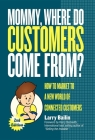 Mommy, Where Do Customers Come From?: How to Market to a New World of Connected Customers Cover Image