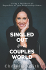 Singled Out in a Couples World : Living a Fulfilled Life Regardless of your Relationship Status Cover Image