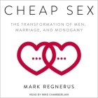 Cheap Sex Lib/E: The Transformation of Men, Marriage, and Monogamy Cover Image