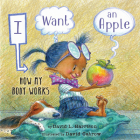 I Want an Apple: How My Body Works Cover Image