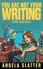 You Are Not Your Writing & Other Sage Advice Cover Image