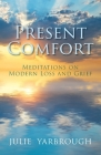 Present Comfort: Meditations on Modern Loss and Grief Cover Image