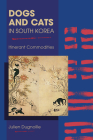Dogs and Cats in South Korea: Itinerant Commodities (New Directions in the Human-Animal Bond) Cover Image