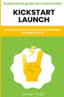 Kickstarter - Guaranteed guide for a Successful kickstart Launch. Must-have formula for your first Crowdfunding campaign start up Cover Image