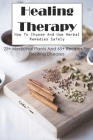 Healing Therapy How To Choose And Use Herbal Remedies Safely. 25+ Medicinal Plants And 65+ Recipes For Treating Diseases: Natural Remedies Cover Image