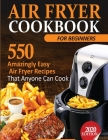 Air Fryer Cookbook For Beginners: 550 Amazingly Easy Air Fryer Recipes That Anyone Can Cook Cover Image