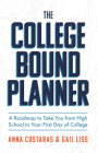 The College Bound Planner: A Roadmap to Take You from High School to Your First Day of College (Time Management, Goal Setting for Teens) Cover Image