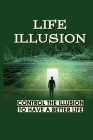 Life Illusion: Control The Illusion To Have A Better Life: Control Your Mind And Master Your Feelings Cover Image