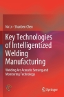Key Technologies of Intelligentized Welding Manufacturing: Welding ARC Acoustic Sensing and Monitoring Technology Cover Image