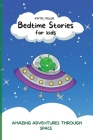Bedtime Stories for Kids: Amazing Adventures through Space Enhance Children's Imaginations while They Relax to Fast Asleep Cover Image