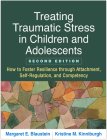 Treating Traumatic Stress in Children and Adolescents, Second Edition: How to Foster Resilience through Attachment, Self-Regulation, and Competency Cover Image