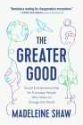 The Greater Good: Social Entrepreneurship for Everyday People Who Want to Change the World Cover Image