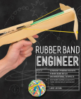 Rubber Band Engineer: Build Slingshot Powered Rockets, Rubber Band Rifles, Unconventional Catapults, and More Guerrilla Gadgets from Household Hardware Cover Image