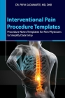Interventional Pain Procedure Templates: Procedure Notes Templates for Pain Physicians to Simplify Data Entry Cover Image