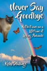 Never Say Goodbye: Reflections on a Lifetime of Loving Animals Cover Image