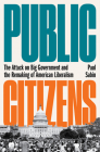 Public Citizens: The Attack on Big Government and the Remaking of American Liberalism Cover Image