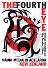 The Fourth Eye: Maori Media in Aotearoa New Zealand (Indigenous Americas) Cover Image