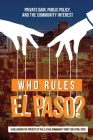 Who Rules El Paso?: Private Gain, Public Policy, and the Community Interest Cover Image