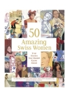 50 Amazing Swiss Women: True Stories You Should Know about Cover Image
