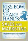 Kiss, Bow, or Shake Hands, Sales and Marketing: The Essential Cultural Guide--From Presentations and Promotions to Communicating and Closing Cover Image