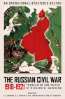 The Russian Civil War, 1918-1921: An Operational-Strategic Sketch of the Red Army's Combat Operations Cover Image
