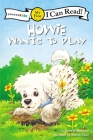 Howie Wants to Play: My First (I Can Read! / Howie) Cover Image