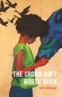 The Crown Ain't Worth Much Cover Image