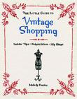 The Little Guide to Vintage Shopping: Insider Tips, Helpful Hints, Hip Shops Cover Image