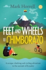 Feet and Wheels to Chimborazo: A unique climbing and cycling adventure to the summit of Ecuador Cover Image