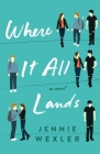 Where It All Lands: A Novel Cover Image