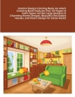 Interior Design Coloring Book: An Adult Coloring Book Features Over 30 Pages of Giant Super Jumbo Large Designs of Charming Home Designs, Beautiful D Cover Image