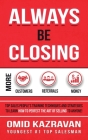 Always Be Closing: Top Sales People's Training Techniques and Strategies to Learn How to Perfect the Art of Selling to Anyone in Order to Cover Image