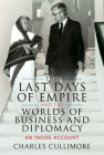The Last Days of Empire and the Worlds of Business and Diplomacy: An Inside Account Cover Image