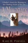 A Mountain Too Far: A Father's Search for Meaning in the Climbing Death of His Son Cover Image
