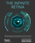 The Infinite Retina: Spatial Computing, Augmented Reality, and how a collision of new technologies are bringing about the next tech revolut Cover Image