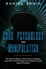 Dark psychology and manipulation: The Complete Beginner's Guide to Hypnosis, Mind Control Techniques, and Persuasion - Discover NLP Secrets, and Learn Cover Image