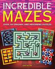 Incredible Mazes: Over 100 Original and Absorbing Puzzles Cover Image
